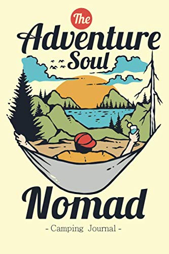 The Adventure Soul Nomad Camping Journal: Camper Log Book Diary for Recording Your Travel & Journey