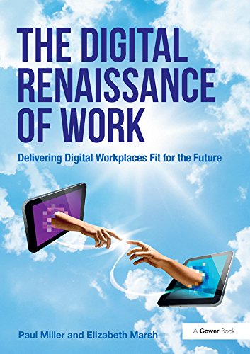 The Digital Renaissance of Work: Delivering Digital Workplaces Fit for the Future (English Edition)