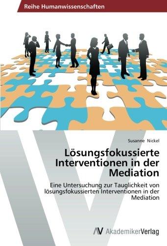 Lösungsfokussierte Interventionen in der Mediation: Eine Untersuchung zur Tauglichkeit von lösungsfokussierten Interventionen in der Mediation