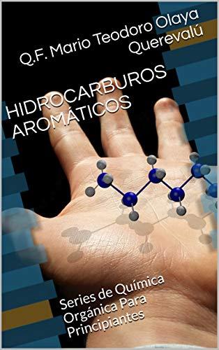 HIDROCARBUROS AROMÁTICOS: Series de Química Orgánica Para Principiantes (Spanish Edition)