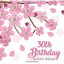 30th Birthday Guest Book: 30th Birthday Celebrate Party Parties with Memories & Thoughts, 110 Pages, Sakura Cherry Blossom Floral Pink Japan Lover , ... Gift Log For Family and Friend Member