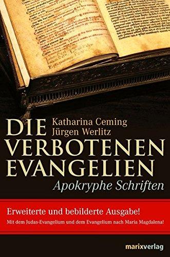 Die verbotenen Evangelien - Apokryphe Schriften: Erweiterte und bebilderte Ausgabe mit dem Judas-Evangelium und den Evangelium der Maria Magdalena