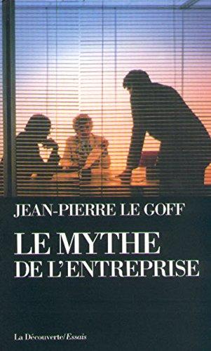 LE MYTHE DE L'ENTREPRISE. Critique de l'idéologie managériale
