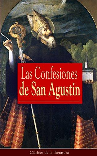 Las Confesiones de San Agustín: Clásicos de la literatura por San Agustín