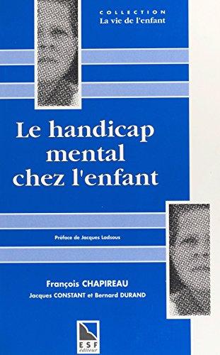 Le handicap mental chez l'enfant : une synthèse neuve pour comprendre, agir, décider (La vie de l'enfant) par François Chapireau