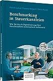 Benchmarking in Steuerkanzleien: Wie Sie durch Digitalisierung Ihre Kanzleizahlen systematisch verbessern - Patrik Luzius, Sandra Weigert, Petra Kunde
