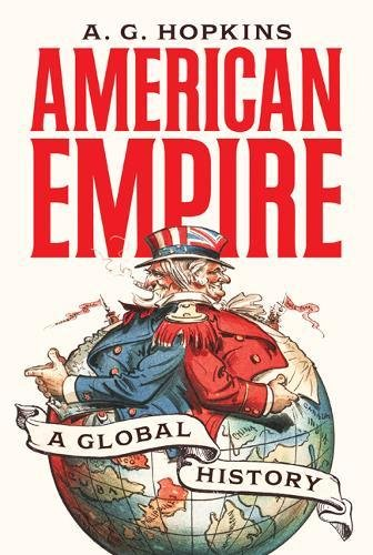 American Empire – A Global History (America in the World)