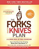 : The Forks Over Knives Plan: How to Transition to the Life-Saving, Whole-Food, Plant-Based Diet