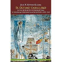 El último caballero: La vida de Álvar Núñez Cabeza de vaca. El Español que descubrió la mitad de EEUU (1492- 1564)