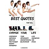 The Best Quotes That Will Change Your Life: Confidence, Happiness, Ambition, New thought, Growth, Experience, Yoga, Opportunity, Understanding, Relationship, ... Fun and Ethics. (English Edition)