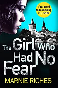 The Girl Who Had No Fear (George McKenzie, Book 4) by [Riches, Marnie]
