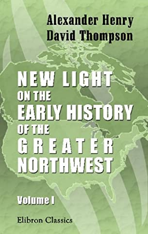 New Light on the Early History of the Greater Northwest: Volume 1. The Red River of the North by David Thompson Alexander Henry (2004-03-30)