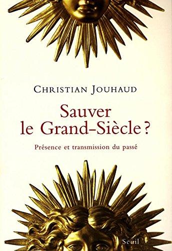 Sauver le Grand-Siècle ? Présence et transmission par Christian Jouhaud