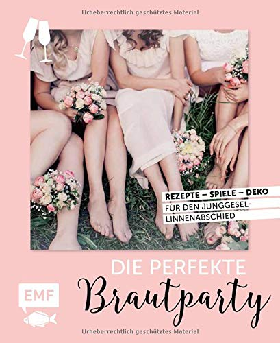 Party Time – Die perfekte Brautparty: Rezepte, Spiele, Deko für den Junggesellinnenabschied