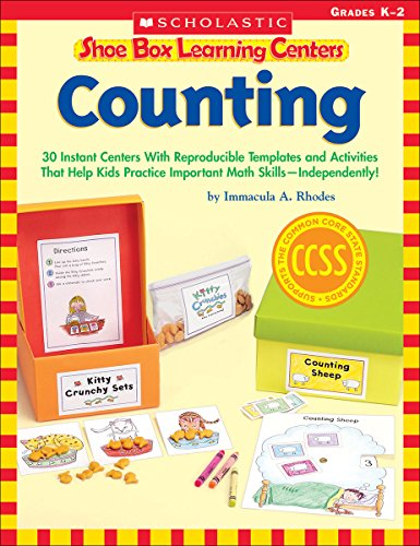 Shoe Box Learning Centers: Counting: 30 Instant Centers with Reproducible Templates and Activities That Help Kids Practice Important Literacy Skills-- Res-ip-box