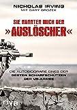 Sie nannten mich den »Auslöscher«: Die Autobiografie eines der besten Scharfschützen der US-Armee - Nicholas Irving, Gary Brozek
