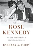 Rose Kennedy: The Life and Times of a Political Matriarch