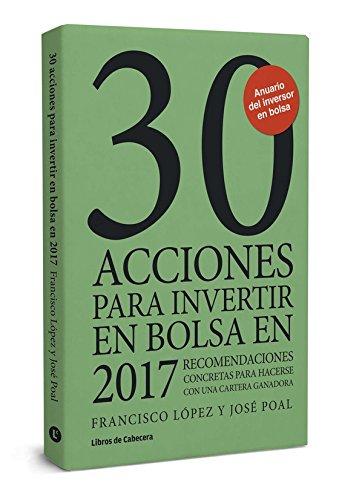 30 acciones para invertir en bolsa en 2017: Recomendaciones concretas para hacerse con una cartera ganadora (Inversión)
