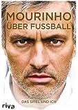 Mourinho über Fußball: Das Spiel und ich