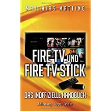 Amazon Fire TV und Fire TV Stick - das inoffizielle Handbuch by Matthias Matting (2015-11-19)