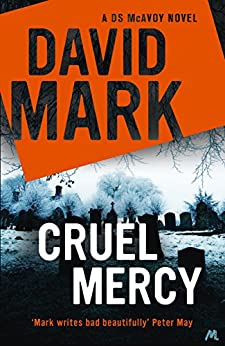 Cruel Mercy: The 6th DS McAvoy Novel by [Mark, David]