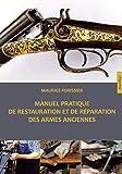 Telecharger Livres Manuel pratique de restauration et de reparation des armes anciennes (PDF,EPUB,MOBI) gratuits en Francaise