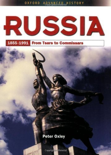 Russia 1855-1991: From Tsars to Commissars (Oxford Advanced History) by Oxley, Peter (2001)