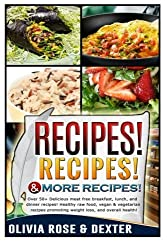 Recipes! Recipes! & More Recipes!: 50+ Delicious Meat Free Breakfast, Lunch, And Dinner Recipes! Healthy Raw Food, Vegan, And Vegetarian Recipes ... Health (Vegetarian recipes - Vegan recipes) by Olivia Rose (2014-08-27)