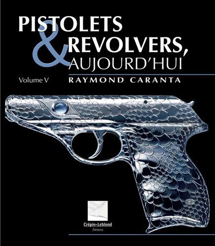 Pistolets et revolvers, aujourd'hui : Volume 5