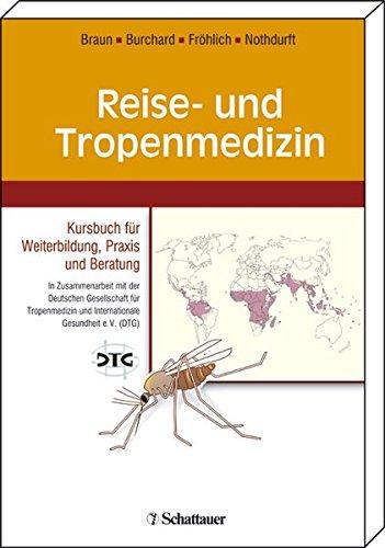 Reise- und Tropenmedizin: Kursbuch für Weiterbildung, Praxis und Beratung