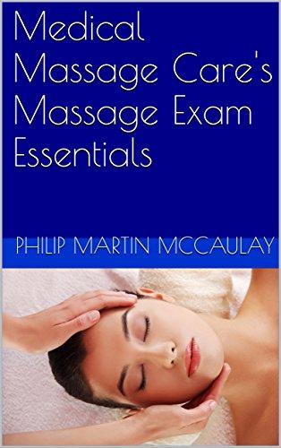 Medical Massage Care's Massage Exam Essentials (English Edition) (Philip Martin Mccaulay Mblex)