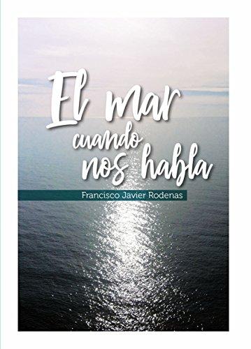 El mar cuando nos habla por Francisco Javier Rodenas
