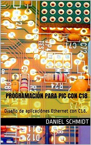 Programación para PIC con C18: Diseño de aplicaciónes Ethernet con C18. (Spanish Edition)