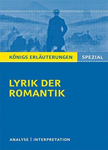 Lyrik der Romantik.: Textanalyse und Interpretationen zu wichtigen Werken der Epoche (Königs Erläuterungen Spezial)