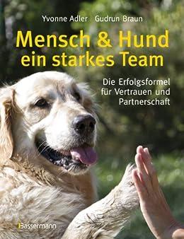 Mensch und Hund - ein starkes Team: Die Erfolgsformel für Vertrauen und Partnerschaft von [Adler, Yvonne, Braun, Gudrun]
