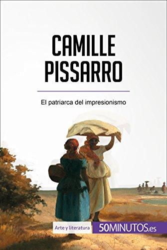 Camille Pissarro: El patriarca del impresionismo (Arte y literatura)