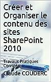 Telecharger Livres Creer et Organiser le contenu des sites SharePoint 2010 Travaux Pratiques Corriges (PDF,EPUB,MOBI) gratuits en Francaise