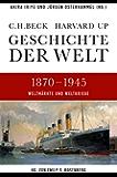 Geschichte der Welt 1870-1945: Weltmärkte und Weltkriege