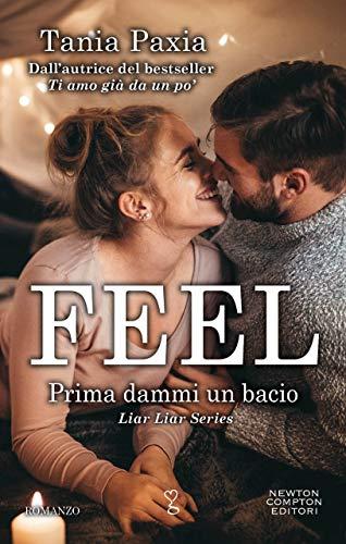 Feel. Prima dammi un bacio (Liar Liar Series Vol. 6) di [Paxia, Tania]