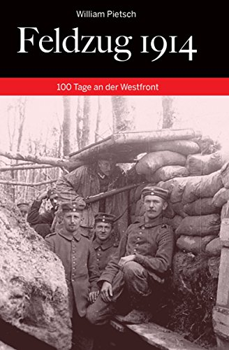Feldzug 1914: 100 Tage an der Westfront