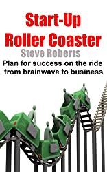 Start-Up Roller Coaster - Plan for success on the ride from brainwave to business (English Edition)