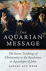 The Aquarian Message: The Secret Teachings of Christianity in the Revelation or Apocalypse of John by Samael Aun Weor (2008-02-27)