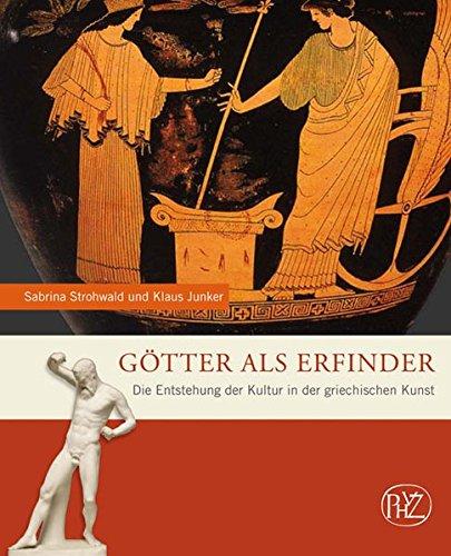 Götter als Erfinder. Die Entstehung der Kultur in der griechischen Kunst. (Zaberns Bildbände der Archäologie) (Zaberns Bildbände zur Archäologie)