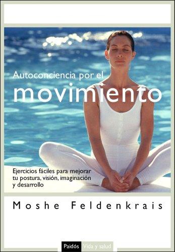 Autoconciencia por el movimiento (Vida y Salud) por Moshe Feldenkrais
