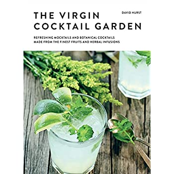 The drinking garden : Over 70 botanical cocktails and mocktails made from the finest fruits and herbal infusions