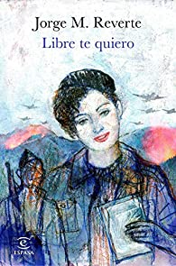 Libre te quiero par  Jorge M. Reverte