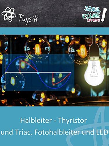 Halbleiter - Thyristor und Triac, Fotohalbleiter und LED - Schulfilm Physik