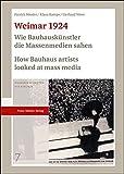 Weimar 1924: Wie Bauhauskünstler die Massenmedien sahen / How Bauhaus artists looked at mass media: Die Meistermappe zum Geburtstag von Walter Gropius ... masters' gift portfolio for Walter Gropius...