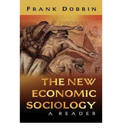 [(The New Economic Sociology: A Reader)] [ Edited by Frank Dobbin ] [July, 2004]