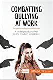 Combatting Bullying at Work: A widespread problem in the modern workplace (Coaching)